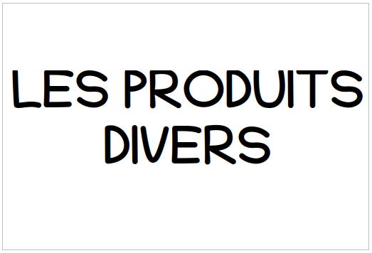 LES PRODUITS DIVERS