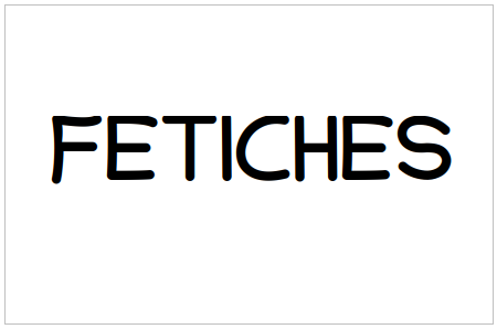 FETICHES