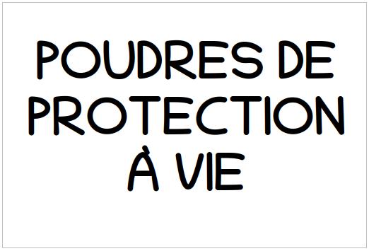 POUDRES DE PROTECTION À VIE