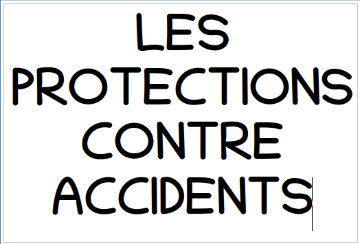 LES PROTECTIONS CONTRE ACCIDENTS